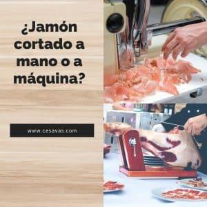 Cortar el jamón a mano o a máquina